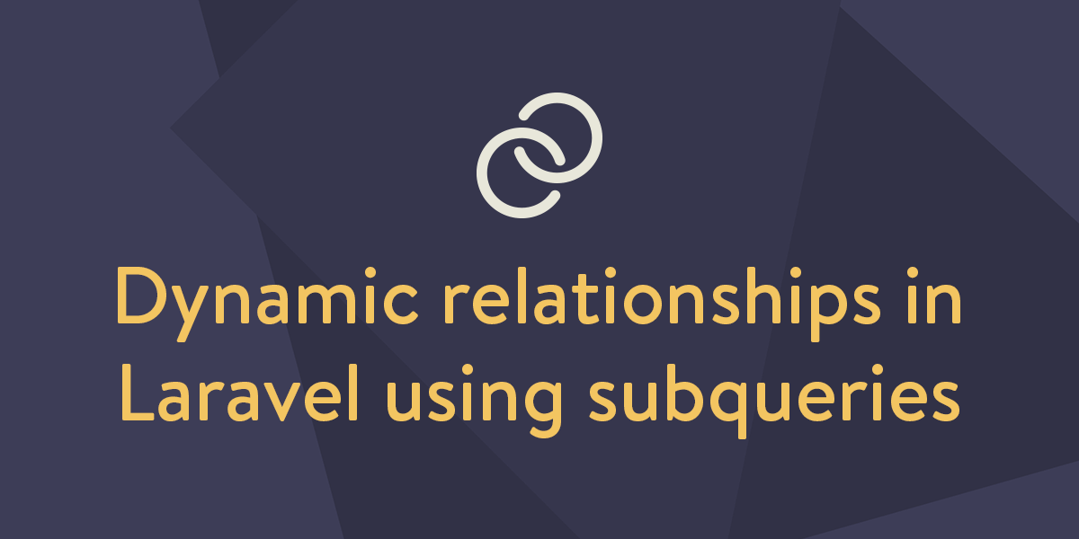Dynamic relationships in Laravel using subqueries - Jonathan Reinink