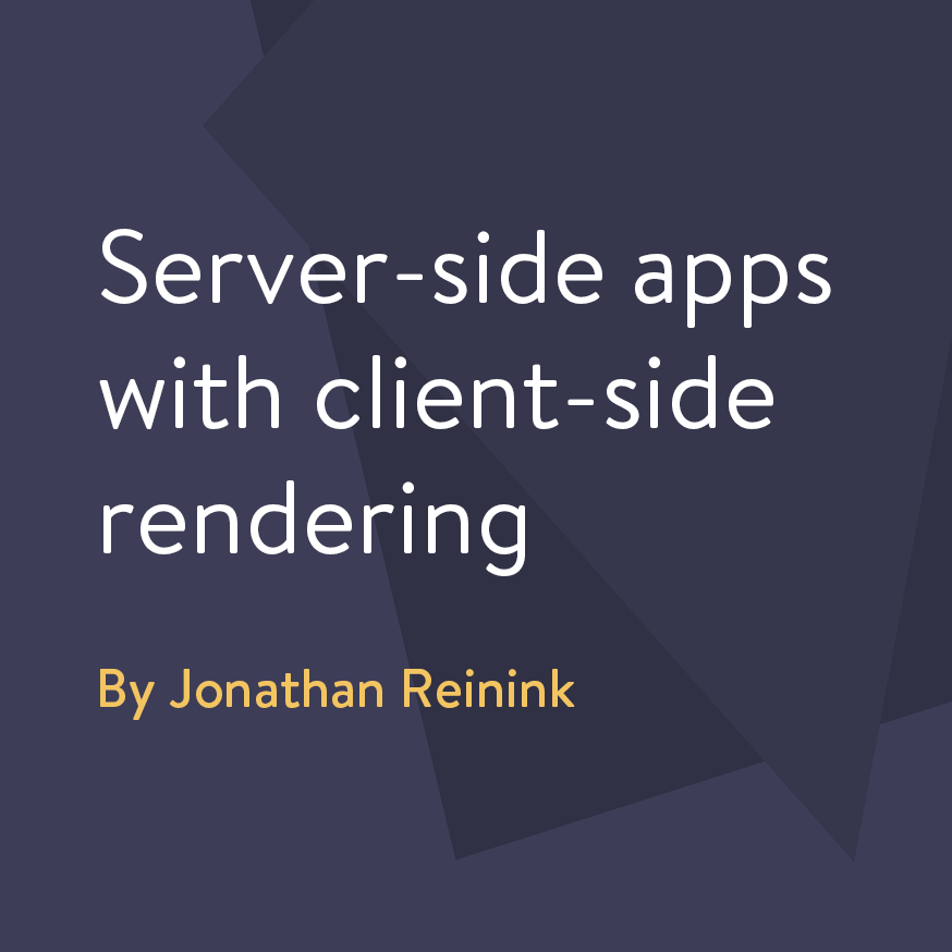 Server-side apps with client-side rendering